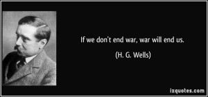 quote-if-we-don-t-end-war-war-will-end-us-h-g-wells-195757